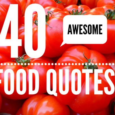 40 Awesome Food Quotes